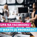 Grupa naFacebooku - czywarto ją prowadzić?