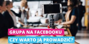 Grupa na Facebooku - czy warto ją prowadzić?