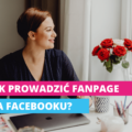 Jak prowadzić fanpage naFacebooku
